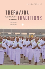 Theravada Traditions: Buddhist Ritual Cultures in Contemporary Southeast Asia and Sri Lanka
