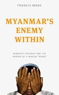 Myanmar's Enemy Within: Buddhist Violence and the Making of a Muslim 'Other' - Asian Arguments (Paperback)